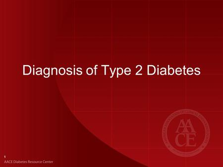 Diagnosis of Type 2 Diabetes 1. Glucose Testing and Interpretation: AACE Diagnostic Criteria TestResultDiagnosis FPG, mg/dL (measured after 8-hour fast)