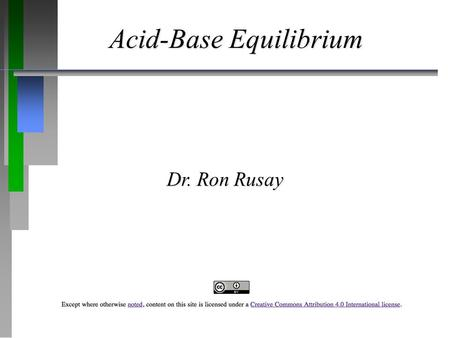 <strong>Acid</strong>-<strong>Base</strong> Equilibrium Dr. Ron Rusay. Introduction to Aqueous <strong>Acids</strong>  <strong>Acids</strong>: taste sour and cause certain dyes to <strong>change</strong> <strong>color</strong>.