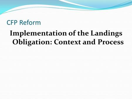CFP Reform Implementation of the Landings Obligation: Context and Process.
