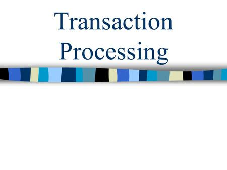 Transaction Processing. Objectives After completing this lesson, you should be able to do the following: –Define transactions effectively for an application.