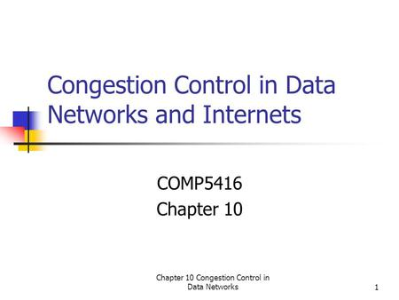 Chapter 10 Congestion Control in Data Networks1 Congestion Control in Data Networks and Internets COMP5416 Chapter 10.