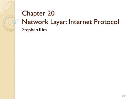 Chapter 20 Network Layer: Internet Protocol Stephen Kim 20.1.