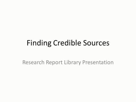 Finding Credible Sources Research Report Library Presentation.
