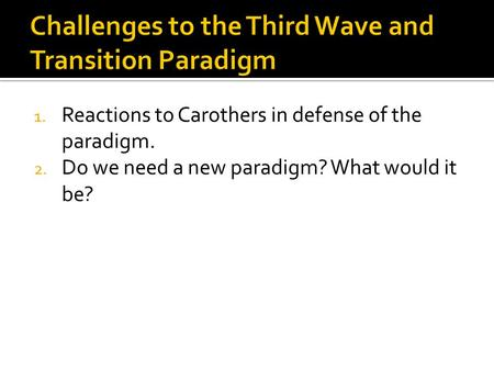 1. Reactions to Carothers in defense of the paradigm. 2. Do we need a new paradigm? What would it be?