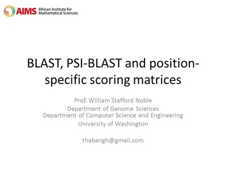 BLAST, PSI-BLAST and position- specific scoring matrices Prof. William Stafford Noble Department of Genome Sciences Department of Computer Science and.