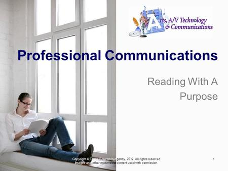 1 Professional Communications Reading With A Purpose Copyright © Texas Education Agency, 2012. All rights reserved. Images and other multimedia content.