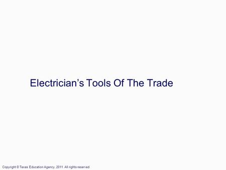 Electrician's Tools Of The Trade Copyright © Texas Education Agency, 2011. All rights reserved.