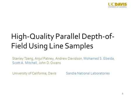 High-Quality Parallel Depth-of- Field Using Line Samples Stanley Tzeng, Anjul Patney, Andrew Davidson, Mohamed S. Ebeida, Scott A. Mitchell, John D. Owens.