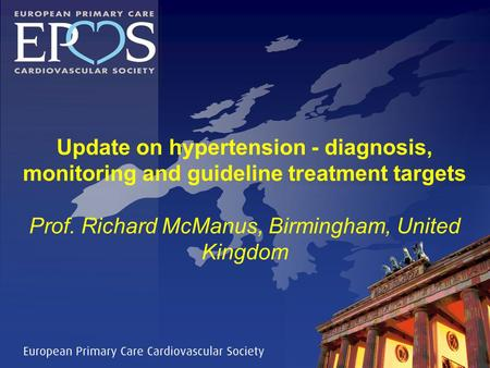 Update on hypertension - diagnosis, monitoring and guideline treatment targets Prof. Richard McManus, Birmingham, United Kingdom.