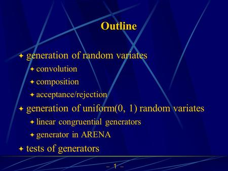  1  Outline  generation of random variates  convolution  composition  acceptance/rejection  generation of uniform(0, 1) random variates  linear.