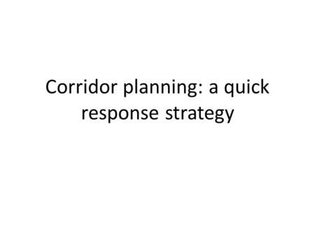 Corridor planning: a quick response strategy. Background NCHRP 187 - Quick Response Urban Travel Estimation Techniques (1978) Objective: provide tools.