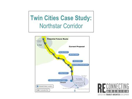 Twin Cities Case Study: Northstar Corridor. ●By 2030, region expected to grow by nearly 1 million, with 91% to 95% of new growth forecast to be located.