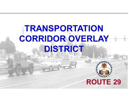 TRANSPORTATION CORRIDOR OVERLAY DISTRICT ROUTE 29.