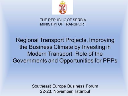 Regional Transport Projects, Improving the Business Climate by Investing in Modern Transport. Role of the Governments and Opportunities for PPPs Southeast.