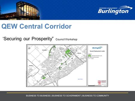 "QEW Central Corridor 'Securing our Prosperity"" Council Workshop."