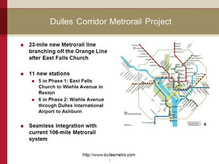 Dulles Corridor Metrorail Project 23-mile new Metrorail line branching off the Orange Line after East Falls Church 11 new stations 5 in Phase 1: East Falls.