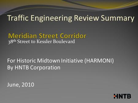 38 th Street to Kessler Boulevard Traffic Engineering Review Summary For Historic Midtown Initiative (HARMONI) By HNTB Corporation June, 2010.