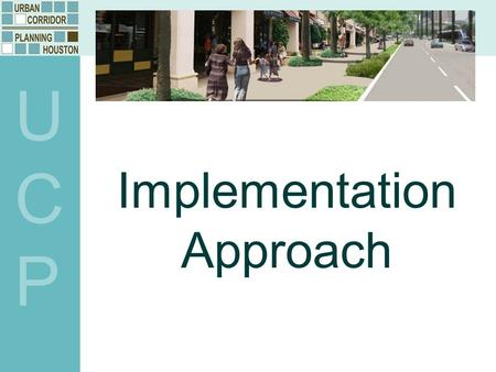 Implementation Approach UCPUCP. UCPUCP Lessons Learned Renewed and heightened focus on pedestrian mobility. Pedestrian realm (sidewalks and crosswalks)