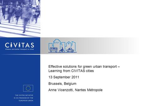 Effective solutions for green urban transport – Learning from CIVITAS cities 13 September 2011 Brussels, Belgium Anne Vicenzotti, Nantes Métropole.