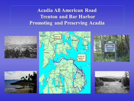 Acadia All American Road Trenton and Bar Harbor Promoting and Preserving Acadia.