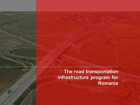 The road transportation infrastructure program for Romania.
