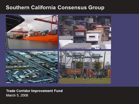 1 Trade Corridor Improvement Fund March 5, 2008 Southern California Consensus Group.