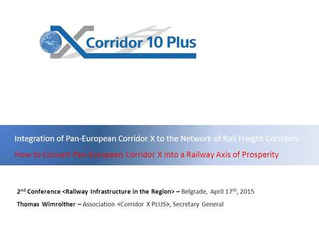Integration of Pan-European Corridor X to the Network of Rail Freight Corridors How to Convert Pan-European Corridor X into a Railway Axis of Prosperity.