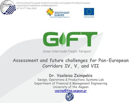 Assessment and future challenges for Pan-European Corridors IV, V, and VII Dr. Vasileios Zeimpekis Design, Operations & Productions Systems Lab Department.