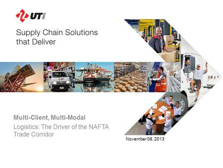 Multi-Client, Multi-Modal Logistics: The Driver of the NAFTA Trade Corridor November 08, 2013.