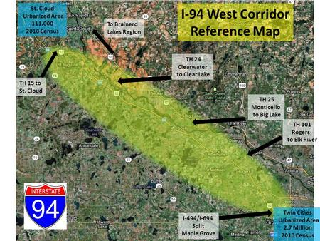 I-94 West Corridor Reference Map To Brainerd Lakes Region St. Cloud Urbanized Area 111,000 2010 Census Twin Cities Urbanized Area 2.7 Million 2010 Census.