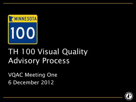 TH 100 Visual Quality Advisory Process VQAC Meeting One 6 December 2012.