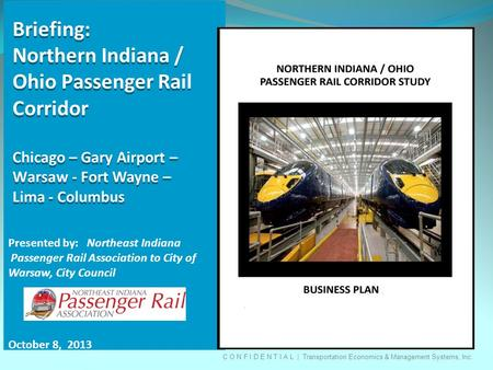 C O N F I D E N T I A L | Transportation Economics & Management Systems, Inc. Briefing: Northern Indiana / Ohio Passenger Rail Corridor Chicago – Gary.