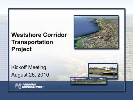 Westshore Corridor Transportation Project Kickoff Meeting August 26, 2010.