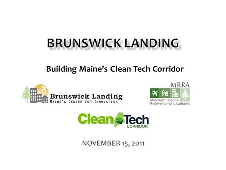Building Maine's Clean Tech Corridor.  Background  Concept and Vision  Role in Maine's Clean Tech Corridor  Summary.