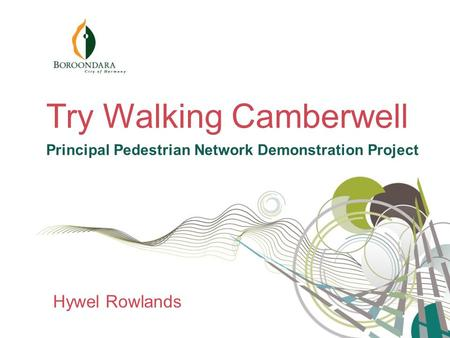 Try Walking Camberwell Principal Pedestrian Network Demonstration Project Hywel Rowlands.