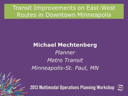 Transit Improvements on East-West Routes in Downtown Minneapolis Michael Mechtenberg Planner Metro Transit Minneapolis-St. Paul, MN.