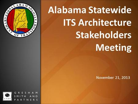 Default Market Images located at S:\template\presentation\images\banners Alabama Statewide ITS Architecture Stakeholders Meeting November 21, 2013.