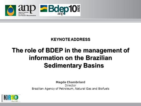 KEYNOTE ADDRESS The role of BDEP in the management of information on the Brazilian Sedimentary Basins Sedimentary Basins Magda Chambriard Director Brazilian.