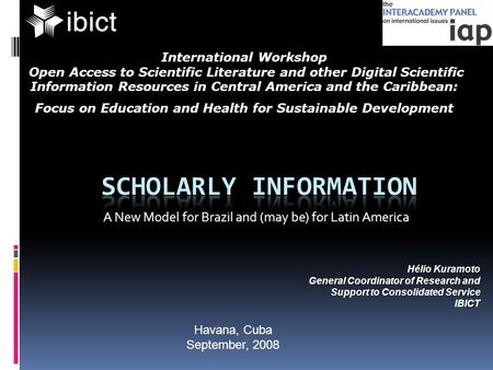 A New Model for Brazil and (may be) for Latin America International Workshop Open Access to Scientific Literature and other Digital Scientific Information.
