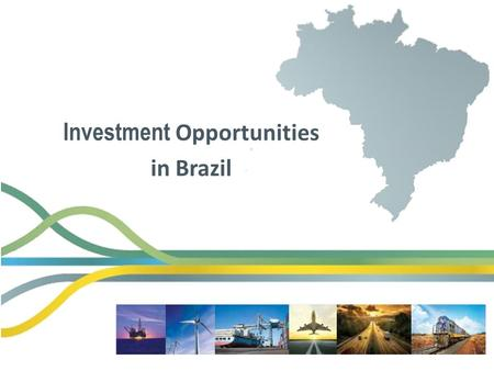 Investment Opportunities in Brazil. Some Highlights of Chinese Investments in Brazil.
