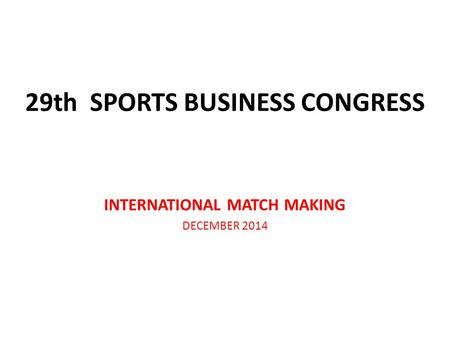 29th SPORTS BUSINESS CONGRESS INTERNATIONAL MATCH MAKING DECEMBER 2014.