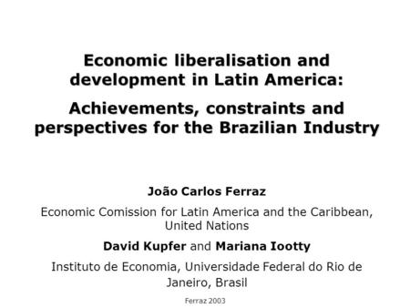 Ferraz 2003 Economic liberalisation and development in Latin America: Achievements, constraints and perspectives for the Brazilian Industry João Carlos.