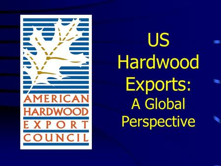 US Hardwood Exports : A Global Perspective. Growing Importance of US Hardwood Exports: Exports as a % of US Production Source: Hardwood Review, Oct 2004.