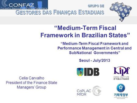 """Medium-Term Fiscal Framework in Brazilian States"" Celia Carvalho President of the Finance State Managers' Group ""Medium-Term Fiscal Framework and Performance."