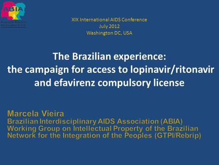 XIX International AIDS Conference July 2012 Washington DC, USA The Brazilian experience: the campaign for access to lopinavir/ritonavir and efavirenz compulsory.