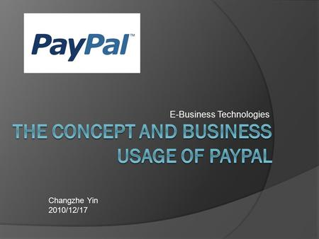 E-Business Technologies Changzhe Yin 2010/12/17. Contents  Introduction  Concept  Process  Business Usage  Conclusion.