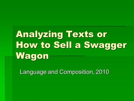 Analyzing Texts or How to Sell a Swagger Wagon Language and Composition, 2010.