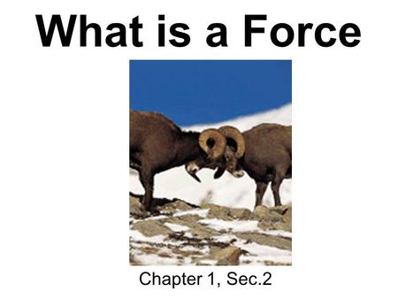 What is a Force Chapter 1, Sec.2. Force is measured in newtons (N)