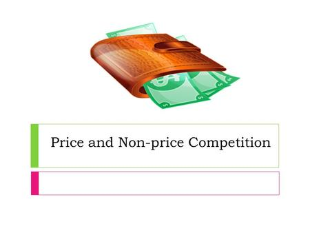 Price and Non-price Competition. Price Competition  The main aim of businesses is to maximise profit.  Firms may try to increase sales by cutting price.