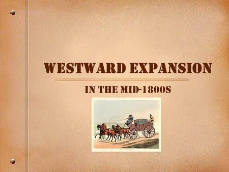 Westward Expansion In the Mid-1800s. 1. 3 Problems traveling by wagon Stuck in the mud Dust blocks vision People get sick, no medicine.